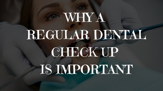 Why A Regular Dental Check Up Is Important